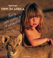 La Editura Egmont a aparut albumul Tippi in Africa – Fetita care vorbeste cu animalele