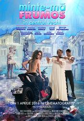 Minte-mă frumos în Centrul Vechi (2016) – Film romanesc online