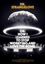 Dr. Strangelove sau cum am învățat să nu mă mai tem și să iubesc bomba