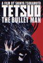 Film - Tetsuo: The Bullet Man