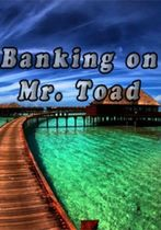 Banking on Mr. Toad