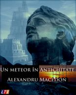 Un meteor în Antichitate: Alexandru Macedon